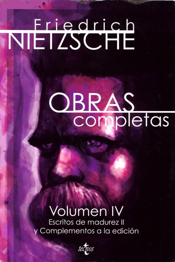 Aparición del último volumen (IV) de la edición de las Obras  completas de Friedrich Nietzsche en editorial Tecnos